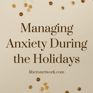 Managing Anxiety During the Holidays | Libero 10