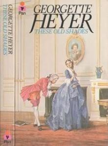 These Old Shades by Georgette Heyer with antihero the Duke of Avon