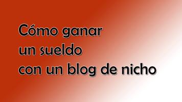 Cómo ganar un sueldo con un blog de nicho
