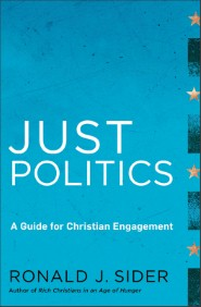 Review of Ronald J. Sider, Just Politics: A Guide for Christian Engagement (Brazos Press, 2012), xvii + 249 pgs.