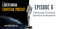 Ep 6: Libertarian Christian Q&R