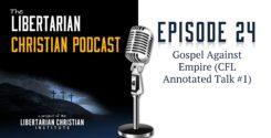 Ep 24: Gospel Against Empire (CFL Annotated Talk #1)