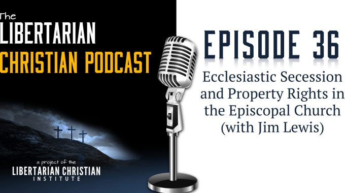 Ep 36: Ecclesiastic Secession And Property Rights In The Episcopal Church (with Jim Lewis)