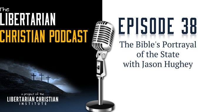 Ep 38: The Bible's Portrayal Of The State (with Jason Hughey)