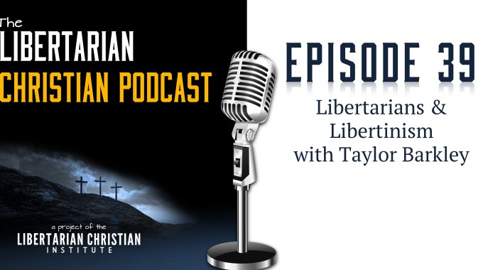 Ep 39: Libertarians And Libertinism With Taylor Barkley