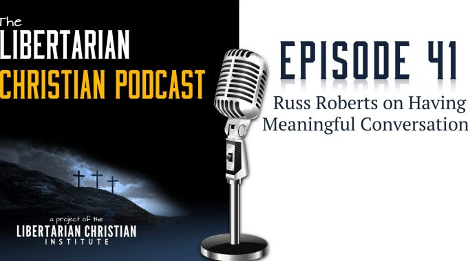 Ep 41: Russ Roberts On Having Meaningful Conversations