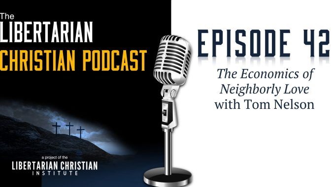 Ep 42: The Economics Of Neighborly Love With Tom Nelson