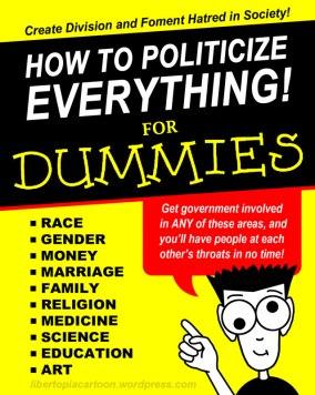 how to politicize everything, race, gender, money, marriage, family, religion, medicine, science, art, education, art, libertarian, meme, graphic design, parody, government, progressive