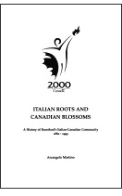 Italian roots and Canadian blossoms: a history of Brantford's Italian-Canadian community, 1880-1999 Author: Arcangelo Martino