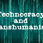 Technocracy and Transhumanism