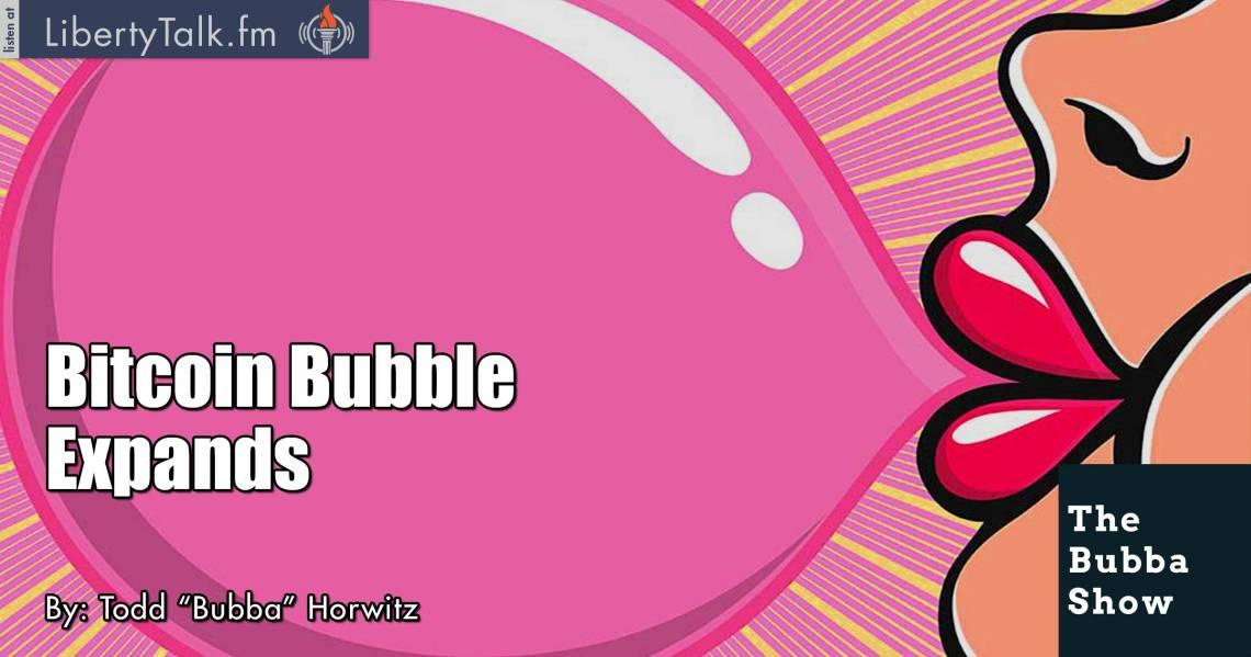 Bitcoin Bubble Expands - The Bubba Show