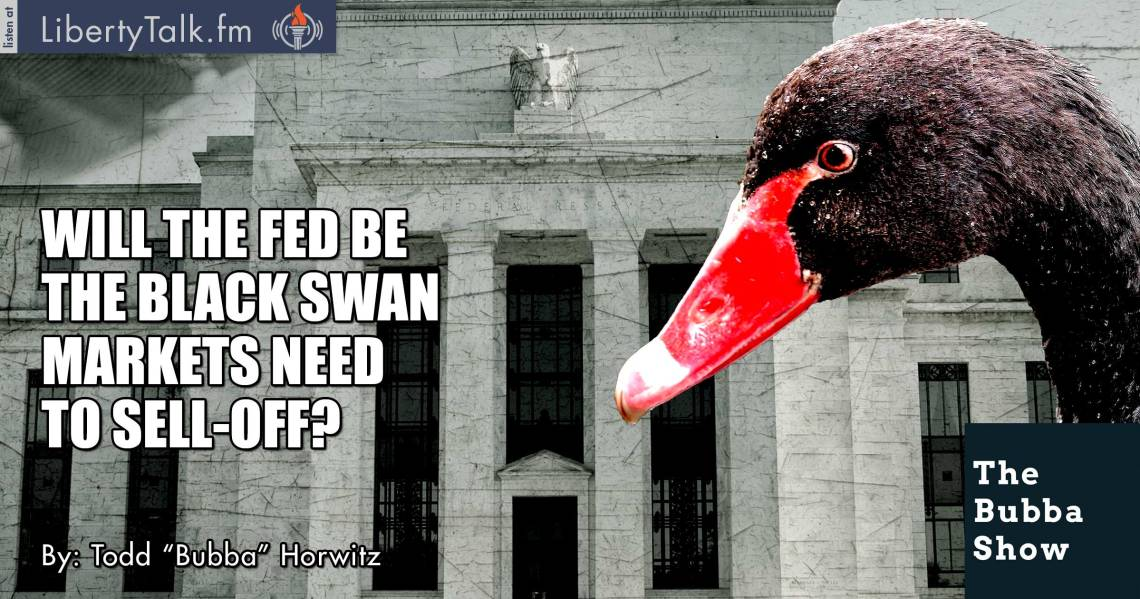 Will the FED be the Black Swan Markets Need to Sell-Off? - The Bubba Show