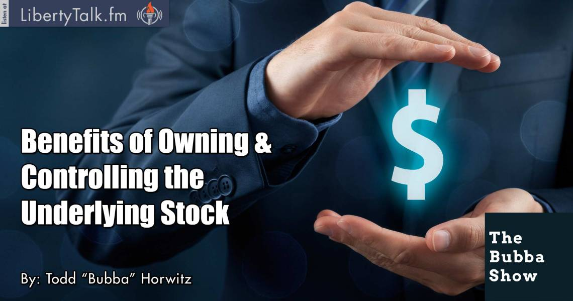 Benefits of Owning & Controlling the Underlying Stock - The Bubba Show