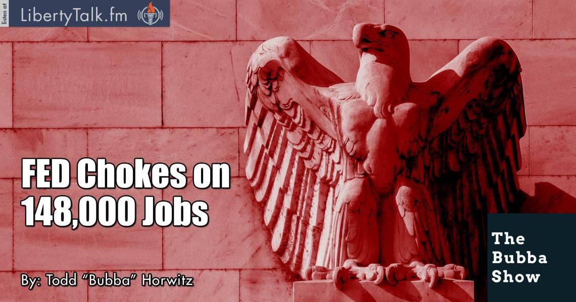 FED Chokes on 148,000 Jobs - The Bubba Show