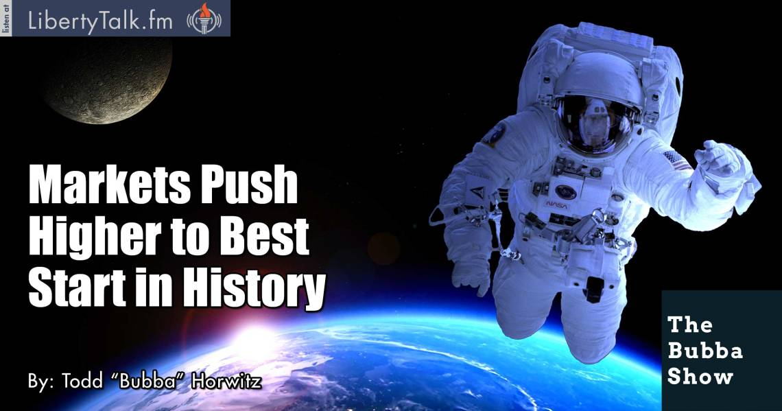 Markets Push Higher to Best Start in History - The Bubba Show