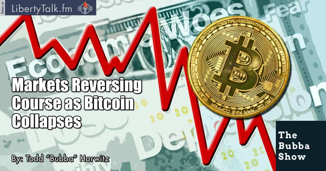 Markets Reversing Course as Bitcoin Collapses - The Bubba Show