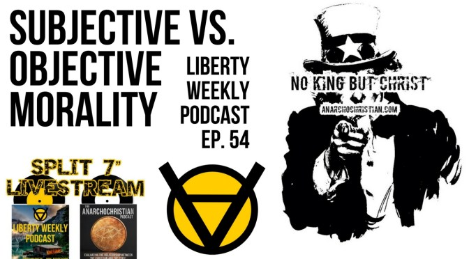 Subjective vs. Objective Morality Ep. 54 Feat. Anarchochristian
