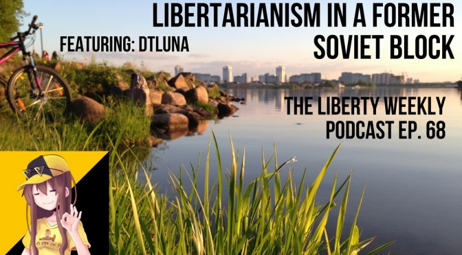 Libertarianism in a Former Soviet Block Ep. 68 Ft. Dtluna
