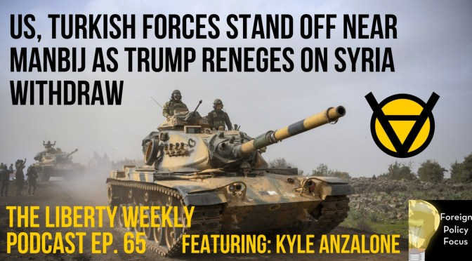 US, Turkish Forces Face Off As Trump Reneges on Syria Withdraw Ep. 65