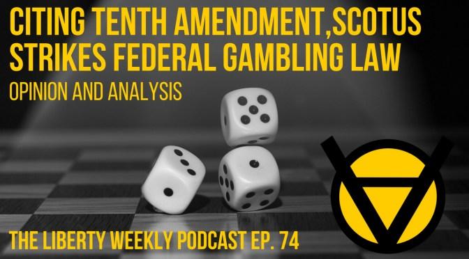 Citing Tenth Amendment, SCOTUS Strikes Down Federal Sports Gambling Law Ep. 74