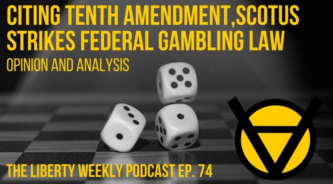 Citing Tenth Amendment, SCOTUS Strikes Down Federal Sports Gambling Law Ep. 74