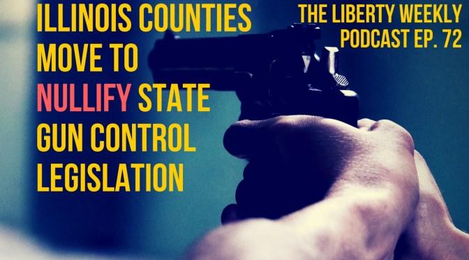 Illinois Counties Move to Nullify State Gun Control Legislation Ep. 72