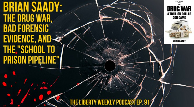 "Brian Saady on the Drug War, Bad Forensic Evidence, and the ""School to Prison Pipeline"" Ep. 91"