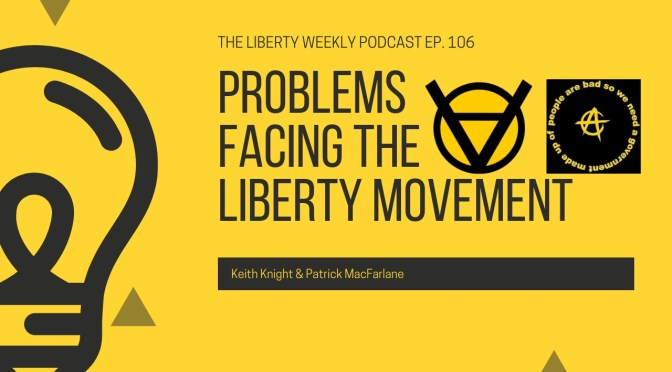 Problems Facing the Liberty Movement Ep. 106