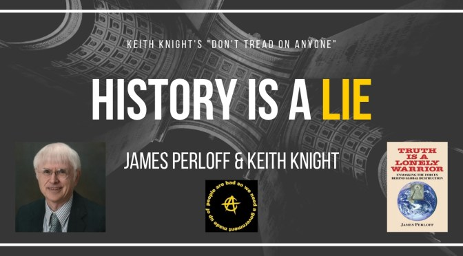 History is a Lie. James Perloff & Keith Knight Ep. 112