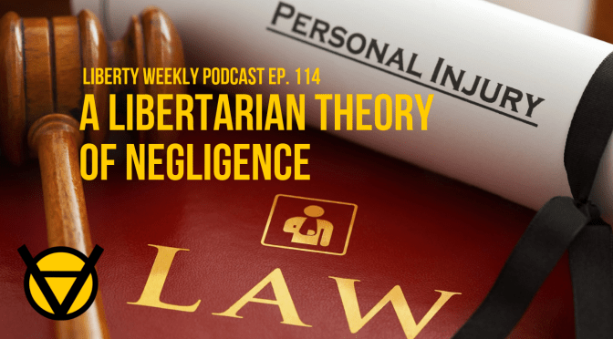 A Libertarian Theory of Negligence Ep. 114