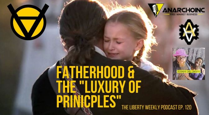 "Fatherhood and the ""Luxury of Principles"" Ep. 120"