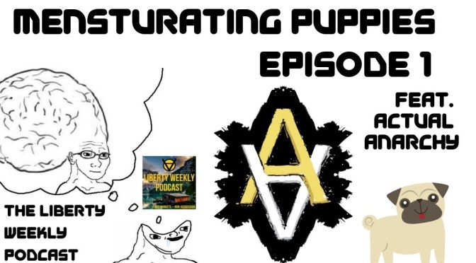 Mensturating Puppies ft. Actual Anarchy Ep. 1