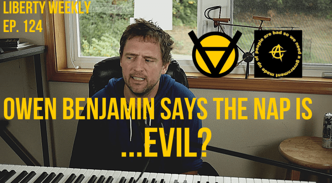 Owen Benjamin Says the NAP is …EVIL? Ep. 124