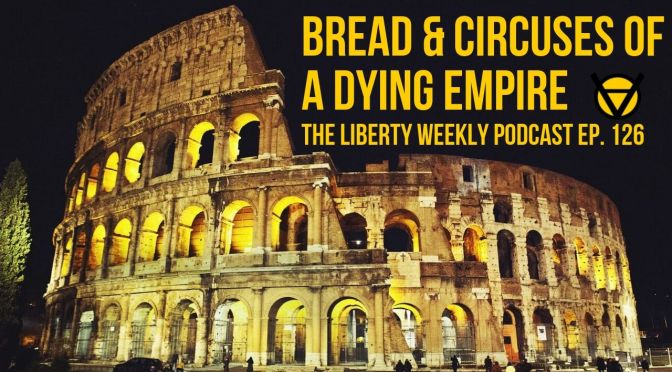 Bread and Circuses of a Dying Empire Ep. 126