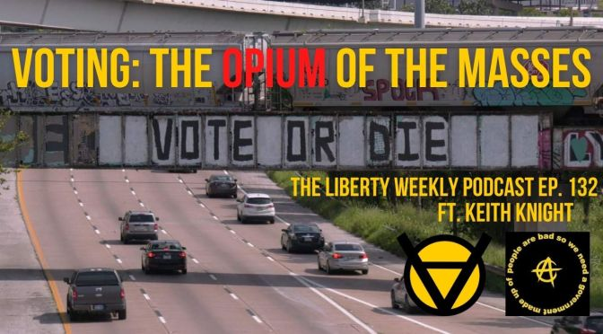 Voting: The Opiate of the Masses Ep. 132