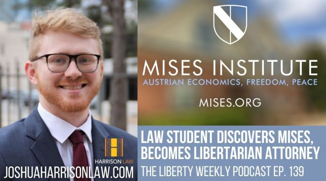 Law Student Discovers Mises, Becomes Libertarian Attorney Ep. 139