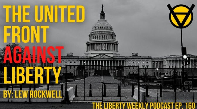 Lew Rockwell's The United Front Against Liberty Ep. 160
