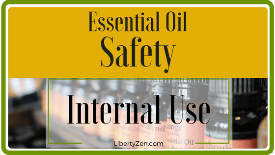 Are Essential Oils Safe to Ingest? – E.O. Safety on Liberty Zen