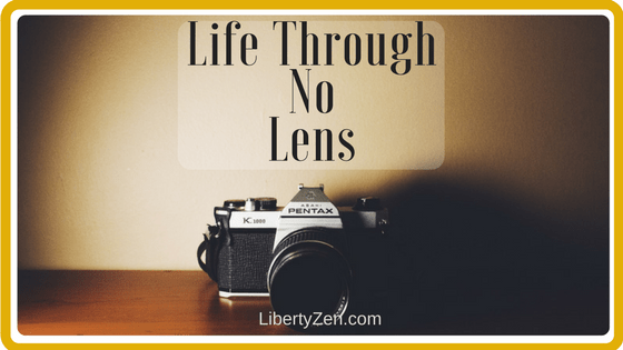 Life Through No Lens