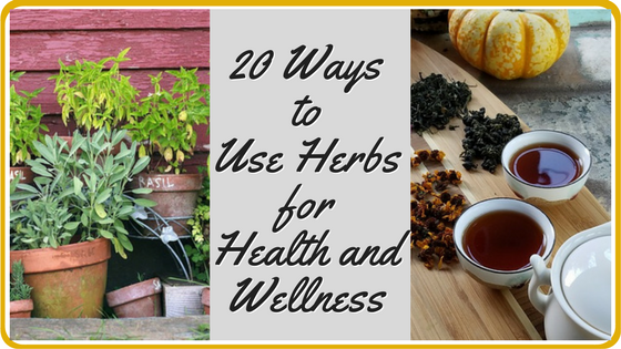 20 Methods to use Herbs for Health and Healing