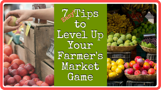 7 Basic Tips to Make More of Your Farmer's Market Experience!