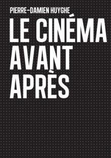 Cinema Avant Après Pierre-Damien Huyghe