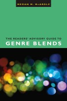 The Readers' Advisory Guide to Genre Blends by Megan McArdle