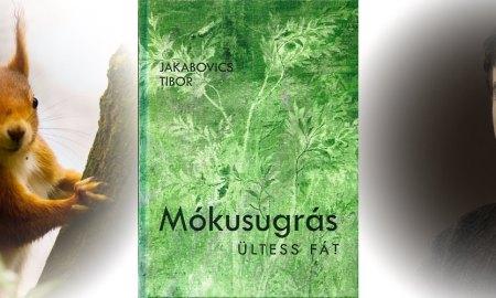 jakabovics tibor mókusugrás equibrilyum ültess fát
