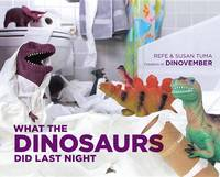 Cover of What the dinosaurs did last night