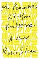 Cover of Mr. Penumbra's 24-Hour Bookstore by Robin Sloan