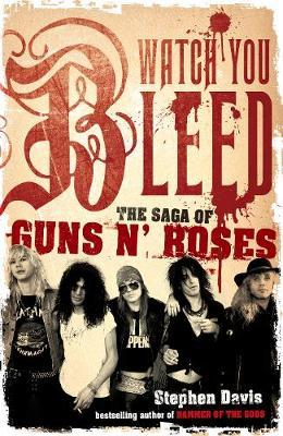 Cover of Watch you bleed the saga of Guns n Roses