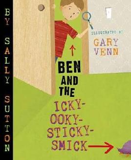 Cover of Ben and the Icky-Ooky-Sticky Smick
