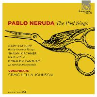 Choral Music - RATCLIFF, C. / KIRCHNER, S. / GRANTHAM, D. (Pablo Neruda: The Poet Sings) (Conspirare, C.H. Johnson)
