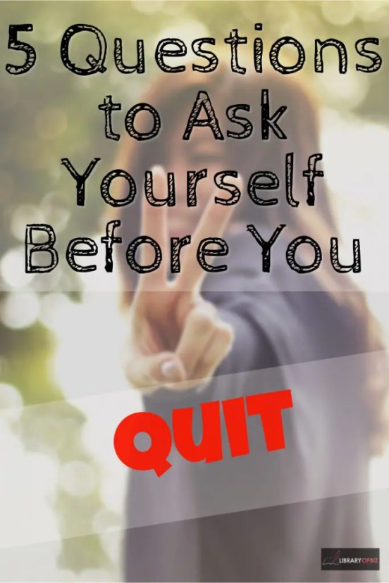 Want to #quit your #job? Ask yourself these five questions first.